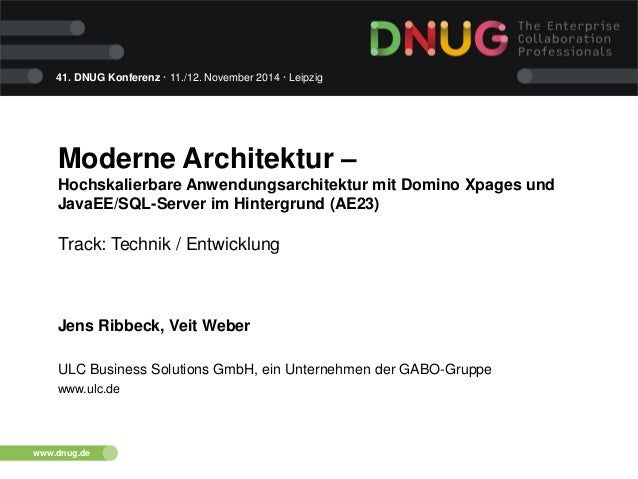 41. DNUG Konferenz · 11./12. November 2014 · Leipzig www.dnug.de Moderne Architektur – Hochskalierbare Anwendungsarchitekt...