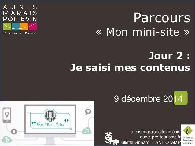 aunis-maraispoitevin.com aunis-pro-tourisme.fr Juliette Grinard – ANT OTAMP Parcours « Mon mini-site » Jour 2 : Je saisi m...
