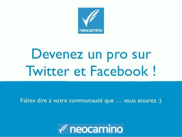 Devenez un pro sur Twitter et Facebook ! Faîtes dire à votre communauté que … vous assurez :)