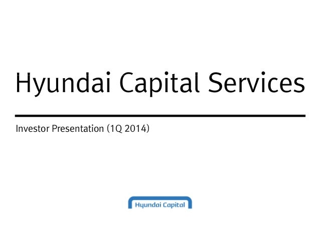 Hyundai Capital ServicesHyundai Capital Services Investor Presentation (1Q 2014)