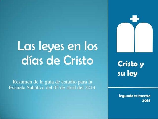 Cristo y su ley Segundo trimestre 2014 Las leyes en los días de Cristo Resumen de la guía de estudio para la Escuela Sabát...
