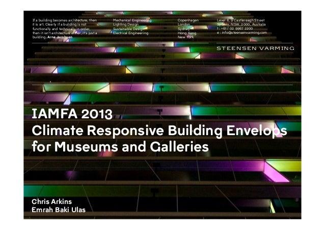 IAMFA 2013 Climate Responsive Building Envelops for Museums and Galleries Chris Arkins Emrah Baki Ulas STEENSEN VARMING If...