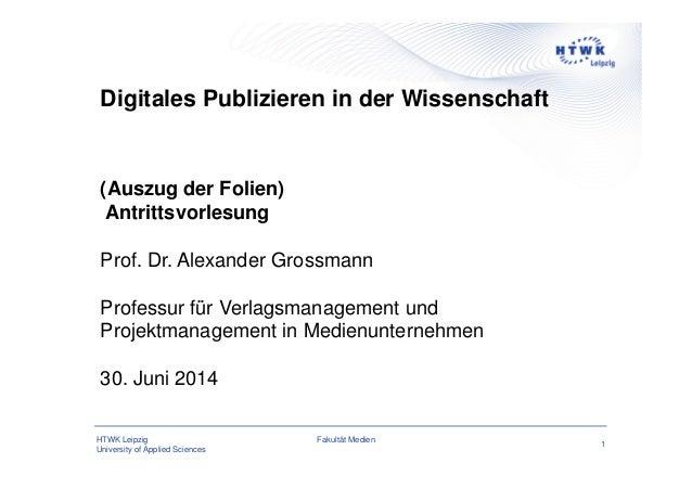 HTWK Leipzig University of Applied Sciences 1Fakultät Medien Digitales Publizieren in der Wissenschaft (Auszug der Folien)...