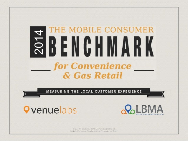 2014 © 2014 Venuelabs – http://www.venuelabs.com Mobile Consumer Benchmark for Convenience Retail