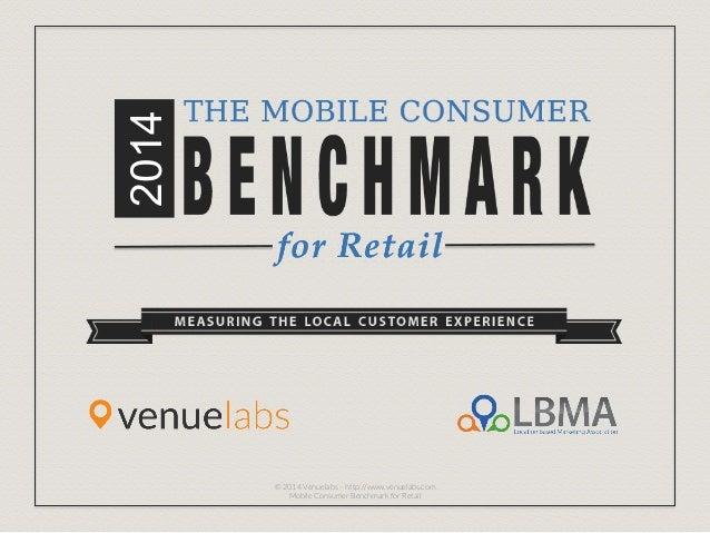 2014 © 2014 Venuelabs – http://www.venuelabs.com Mobile Consumer Benchmark for Retail