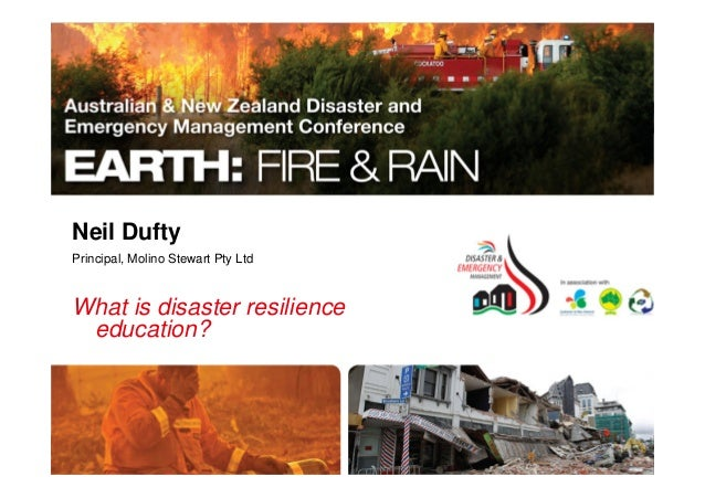 Neil Dufty Principal, Molino Stewart Pty Ltd What is disaster resilience education?