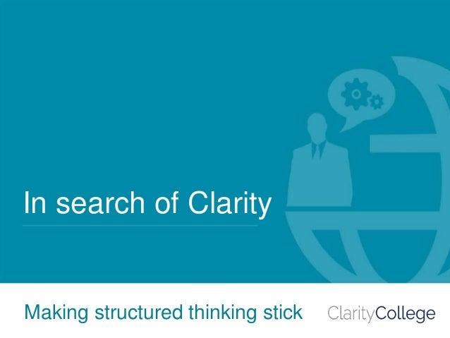 In search of Clarity 0In search of Clarity 0 In search of Clarity Making structured thinking stick