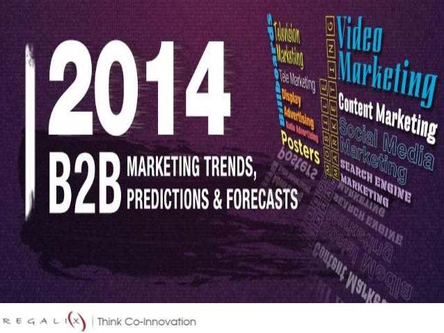 2014 B2B MARKETING TRENDS, PREDICTIONS & FORECASTS