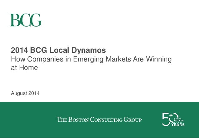 2014 BCG Local Dynamos How Companies in Emerging Markets Are Winning at Home August 2014
