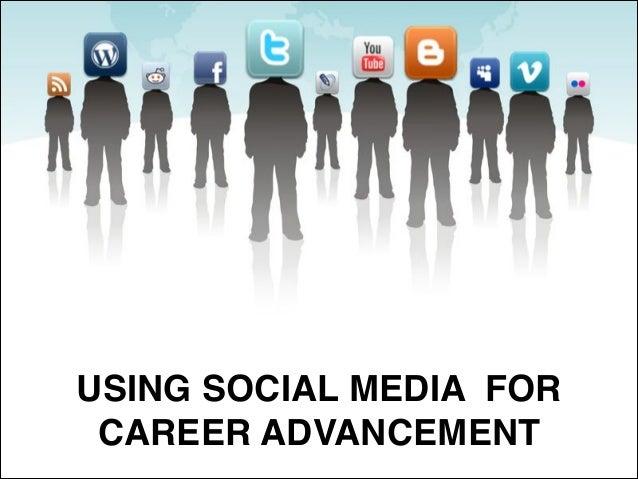 USING SOCIAL MEDIA FOR CAREER ADVANCEMENT