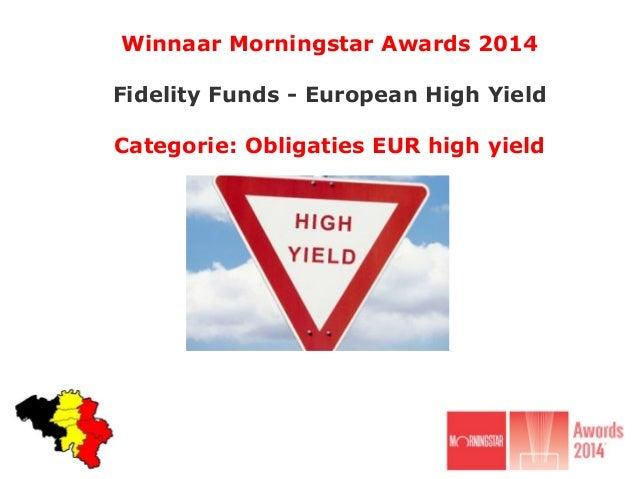 Winnaar Morningstar Awards 2014 Fidelity Funds - European High Yield Categorie: Obligaties EUR high yield