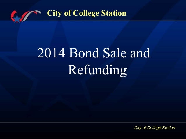 City of College Station City of College Station 2014 Bond Sale and Refunding