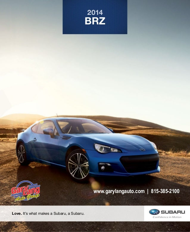 BRZ 2014 Love. It's what makes a Subaru, a Subaru. www.garylangauto.com | 815-385-2100