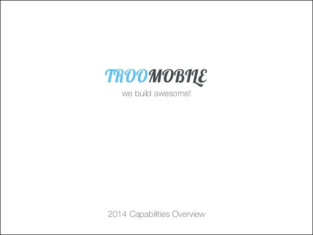 we build awesome! TROOMOBILE 2014 Capabilities Overview