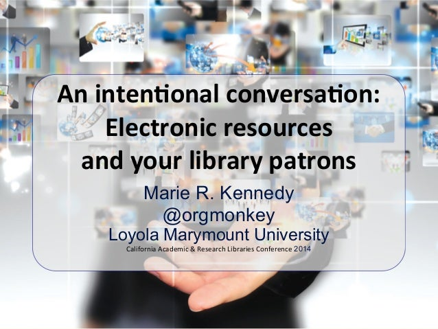 Marie R. Kennedy @orgmonkey Loyola Marymount University California	   Academic	   &	   Research	   Libraries	   Conference...