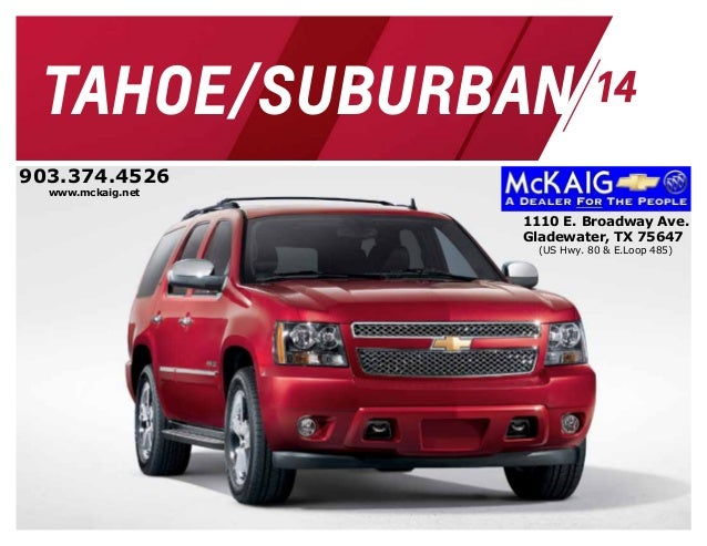 TAHOE/SUBURBAN 1110 E. Broadway Ave. Gladewater, TX 75647 (US Hwy. 80 & E.Loop 485) 903.374.4526 www.mckaig.net