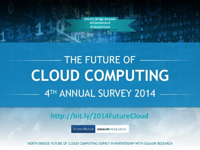 THE FUTURE OF 4TH ANNUAL SURVEY 2014 NORTH BRIDGE FUTURE OF CLOUD COMPUTING SURVEY IN PARTNERSHIP WITH GIGAOM RESEARCH @No...