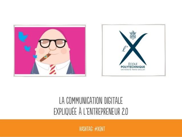 La communication digitale  Expliquée à l'entrepreneur 2.0  Hashtag: #XENT