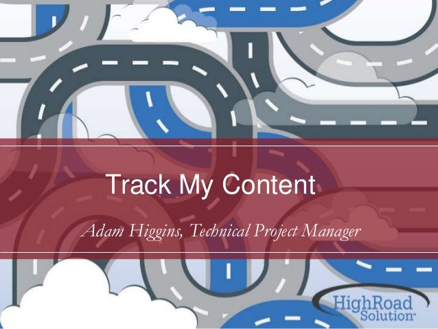 Track My Content Adam Higgins, Technical Project Manager