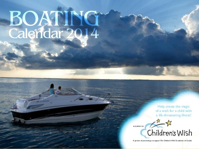 BOATING Calendar 2014  Help create the magic of a wish for a child with a life-threatening illness! IN SUPPORT OF:  A port...