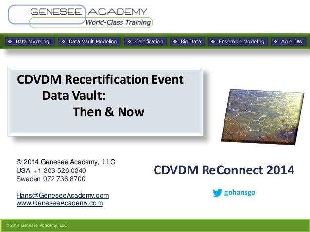 © 2014 Genesee Academy, LLC  Data Modeling  Data Vault Modeling  Big Data  Agile DW Ensemble Modeling Certification ...