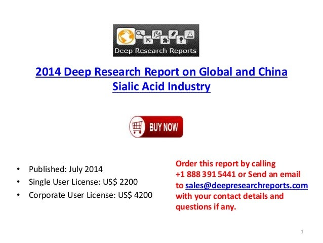 2014 Deep Research Report on Global and China Sialic Acid Industry • Published: July 2014 • Single User License: US$ 2200 ...