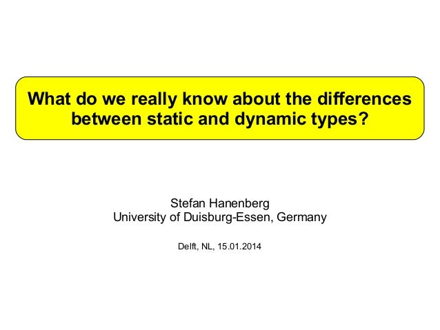 What do we really know about the differences between static and dynamic types?  Stefan Hanenberg University of Duisburg-Es...