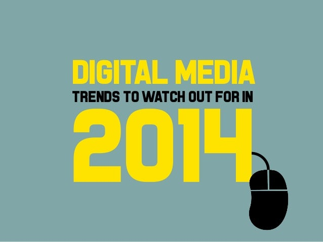 Digital Media Trends to Watch Out for in 2014