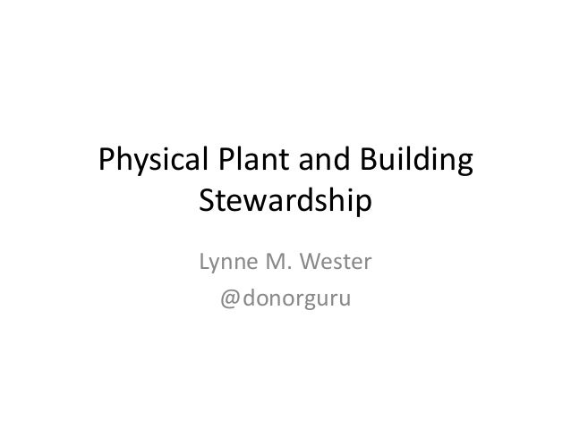 Physical Plant and Building Stewardship Lynne M. Wester @donorguru