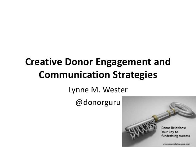 Creative Donor Engagement and Communication Strategies Lynne M. Wester @donorguru