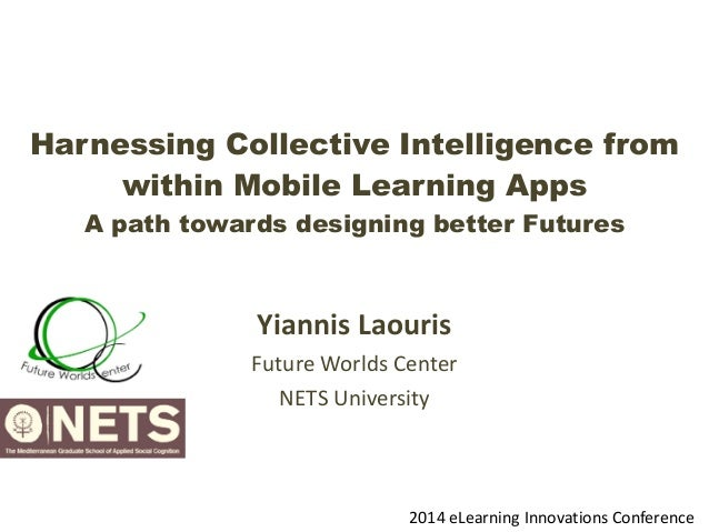 Harnessing Collective Intelligence from within Mobile Learning Apps A path towards designing better Futures  Yiannis  ...