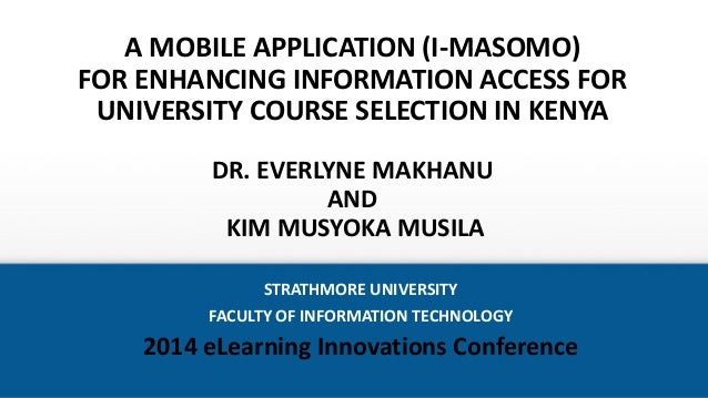 A MOBILE APPLICATION (I-MASOMO) FOR ENHANCING INFORMATION ACCESS FOR UNIVERSITY COURSE SELECTION IN KENYA DR. EVERLYNE MAK...