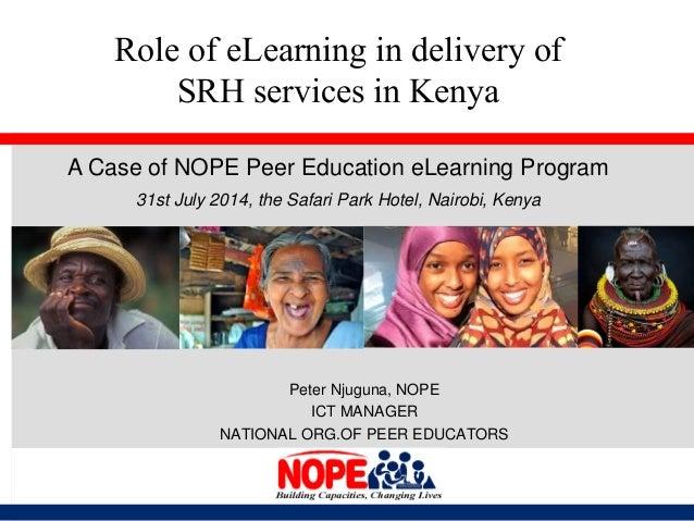 Peter Njuguna, NOPE ICT MANAGER NATIONAL ORG.OF PEER EDUCATORS 31st July 2014, the Safari Park Hotel, Nairobi, Kenya Role ...