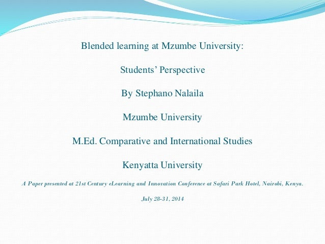 Blended learning at Mzumbe University: Students' Perspective By Stephano Nalaila Mzumbe University M.Ed. Comparative and I...