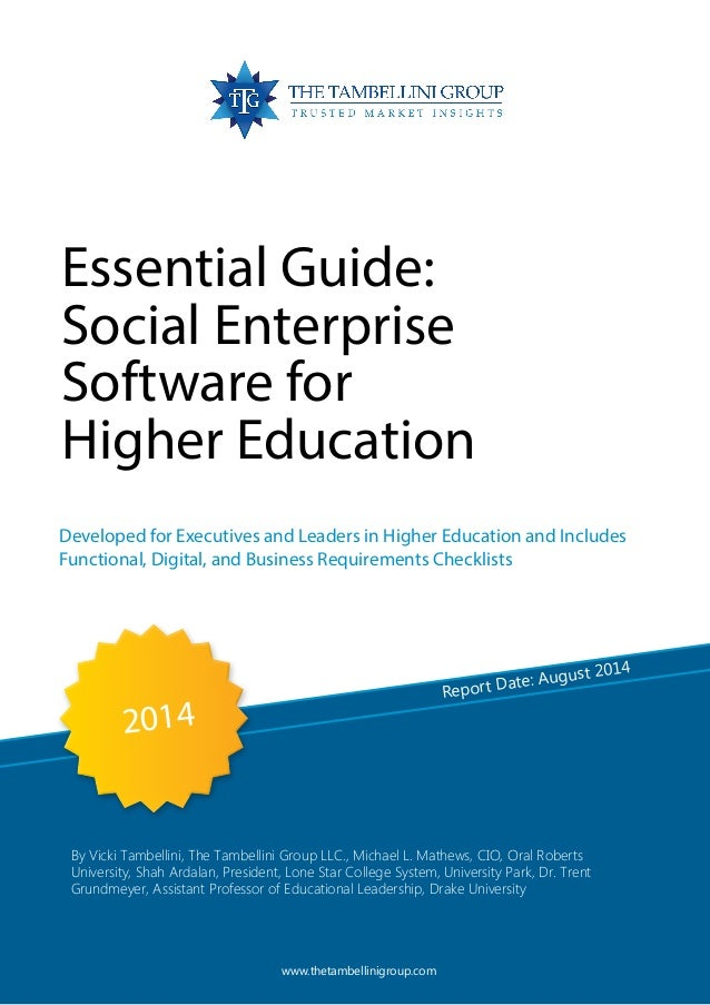Report Date: August 2014 Essential Guide: Social Enterprise Software for Higher Education Developed for Executives and Lea...