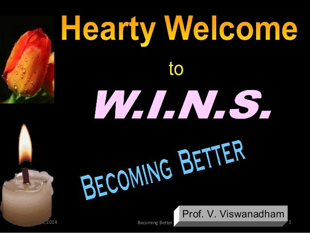 February 14, 2014  Becoming Better  Prof. V. Viswanadham  1