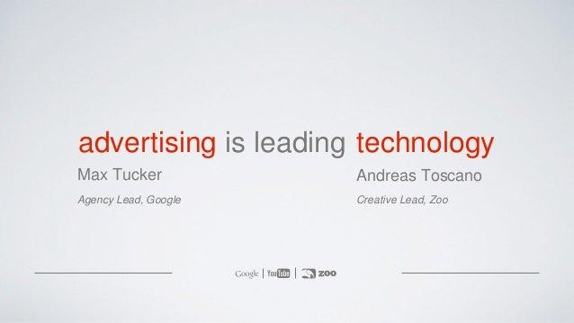 is leadingadvertising Max Tucker Agency Lead, Google technology Andreas Toscano Creative Lead, Zoo