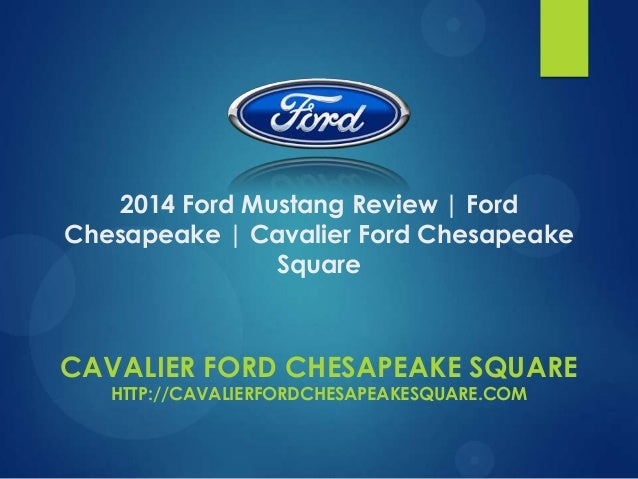 2014 Ford Mustang Review | Ford Chesapeake | Cavalier Ford Chesapeake Square  CAVALIER FORD CHESAPEAKE SQUARE HTTP://CAVAL...