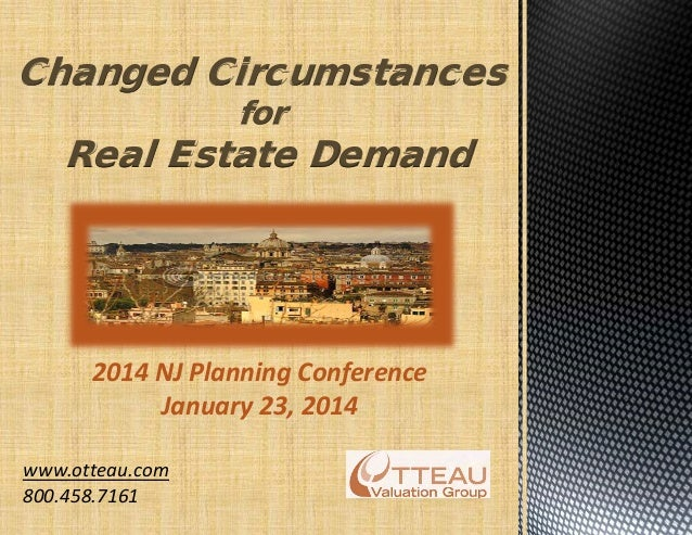 www.otteau.com 800.458.7161 Changed Circumstances for Real Estate Demand 2014 NJ Planning Conference January 23, 2014