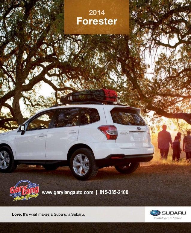 2014  Forester  www.garylangauto.com   815-385-2100  Love. It's what makes a Subaru, a Subaru.