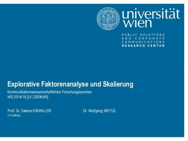 Explorative Faktorenanalyse und Skalierung0Kommunikationswissenschaftliches ForschungsseminarWS 2014/15 [LV 220064/9]  Pro...