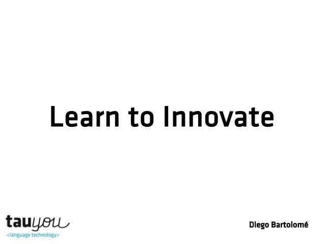 Learn to Innovate Diego Bartolomé