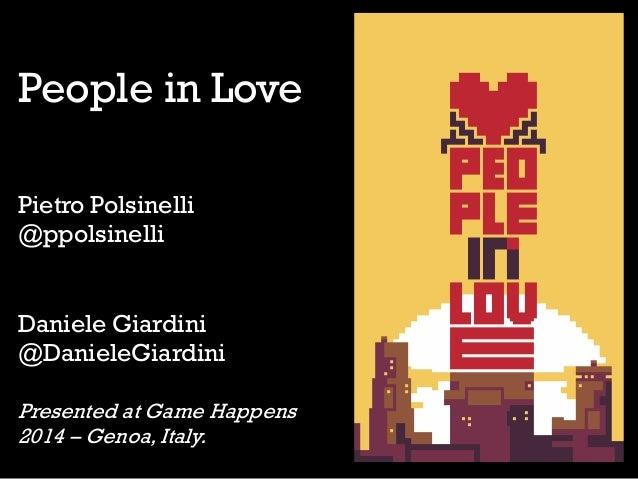 People in Love Pietro Polsinelli @ppolsinelli Daniele Giardini @DanieleGiardini Presented at Game Happens 2014 – Genoa, It...