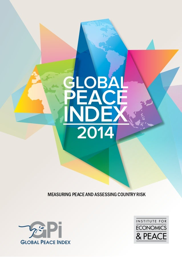 MEASURING PEACE AND ASSESSING COUNTRY RISK GLOBAL PEACE INDEX 2014