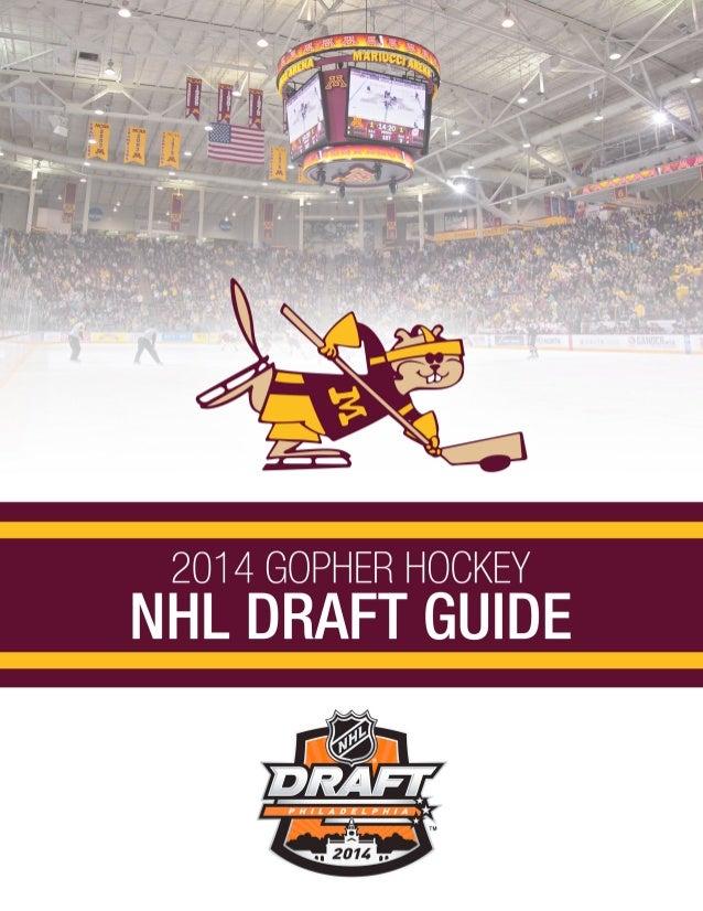 2014 GOPHER HOCKEY NHL DRAFT GUIDE 2014 GOPHER HOCKEY NHL DRAFT GUIDE Editor/Men's Hockey Contact: Brian Deutsch Office Ph...