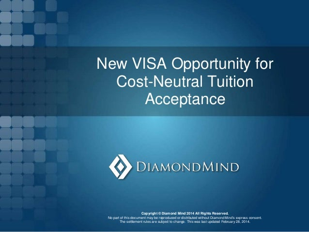 New VISA Opportunity for Cost-Neutral Tuition Acceptance Copyright © Diamond Mind 2014 All Rights Reserved. No part of thi...