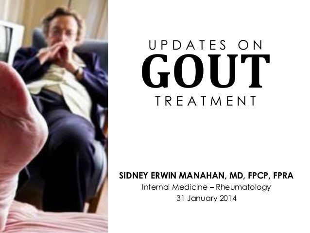 UPDATES ON  GOUT TREATMENT  SIDNEY ERWIN MANAHAN, MD, FPCP, FPRA Internal Medicine – Rheumatology 31 January 2014