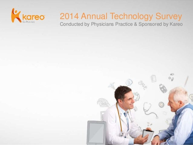 2014 Annual Technology Survey Conducted by Physicians Practice & Sponsored by Kareo