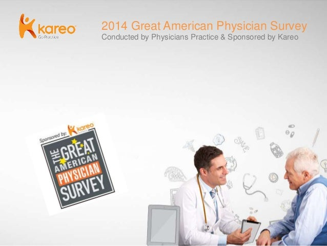 2014 Great American Physician Survey Conducted by Physicians Practice & Sponsored by Kareo