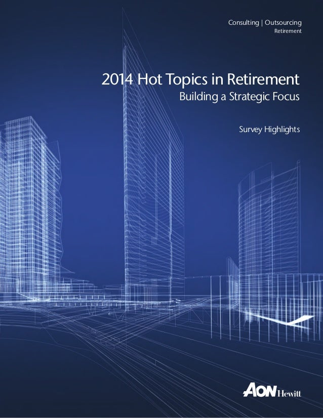 Consulting | Outsourcing Retirement  2014 Hot Topics in Retirement Building a Strategic Focus Survey Highlights